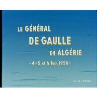 Le général de Gaulle en Algérie. 4, 5, 6 juin 1958.