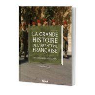 La grande histoire de l'infanterie française, des origines à nos jours