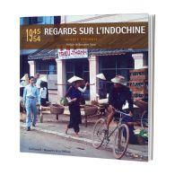 1945-1954 - Regards sur l'Indochine
